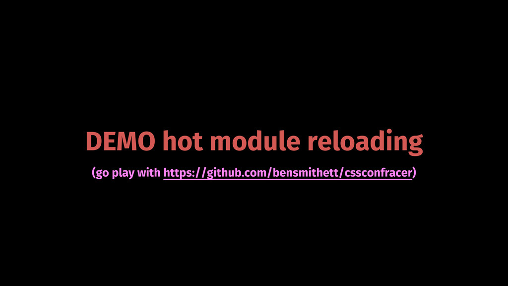 DEMO hot module reloading (go play with https:/...