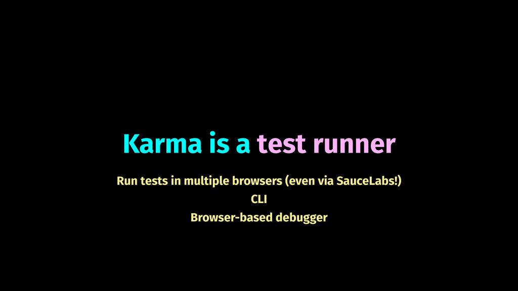 Karma is a test runner Run tests in multiple br...