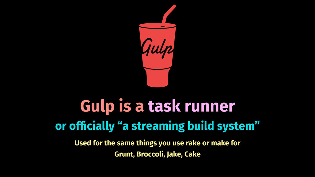 Gulp is a task runner Used for the same things ...
