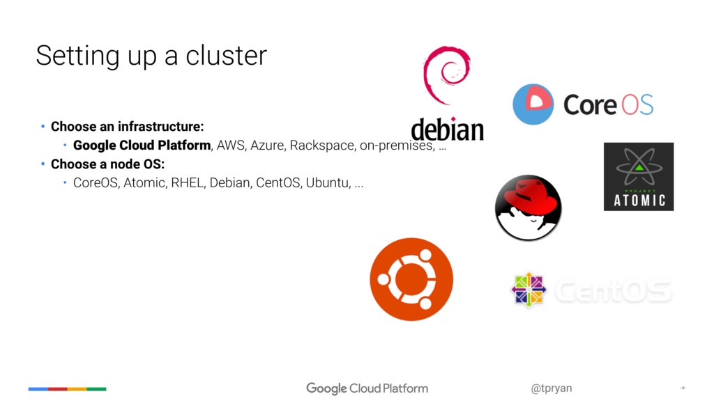 ‹#› @tpryan Setting up a cluster • Choose an in...