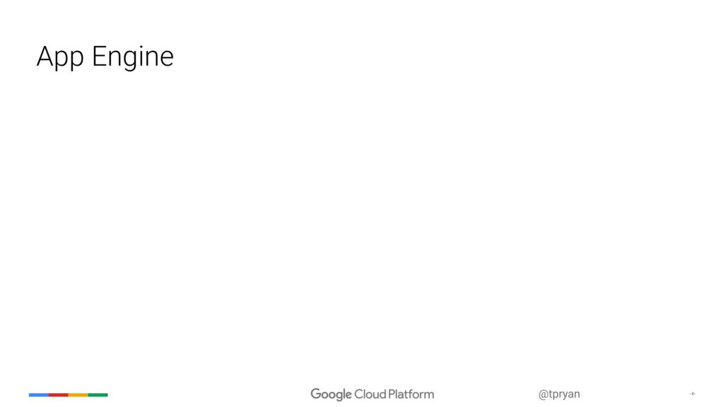 ‹#› @tpryan App Engine