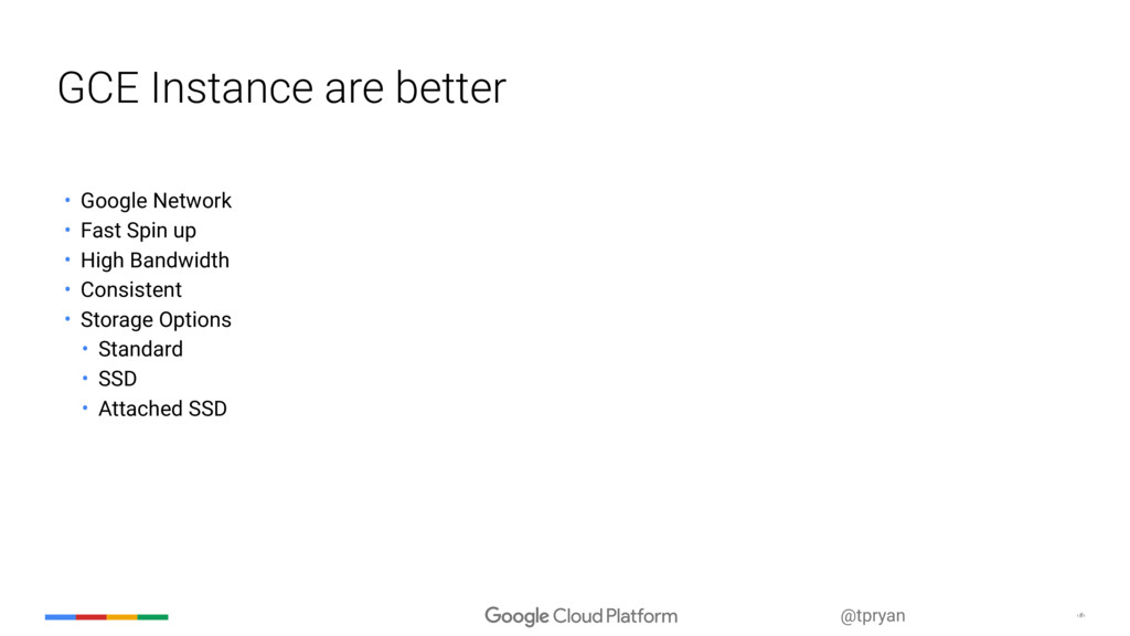 ‹#› @tpryan GCE Instance are better • Google Ne...