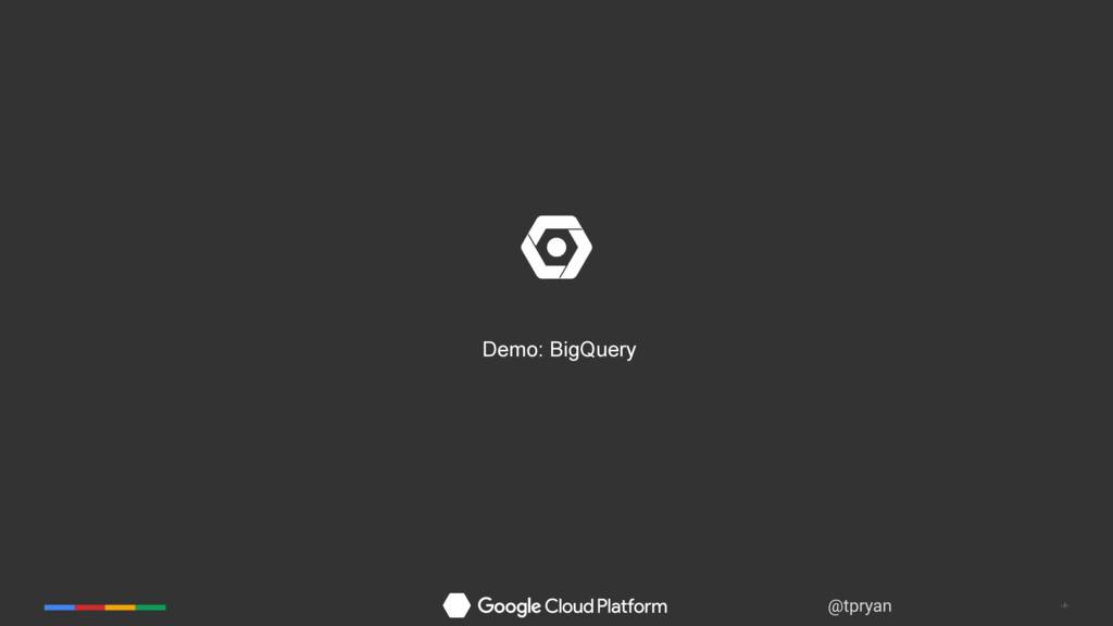 ‹#› @tpryan Demo: BigQuery