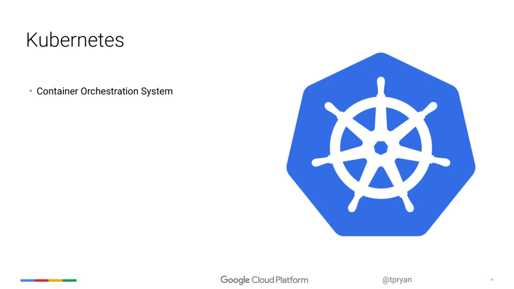 ‹#› @tpryan Kubernetes • Container Orchestratio...