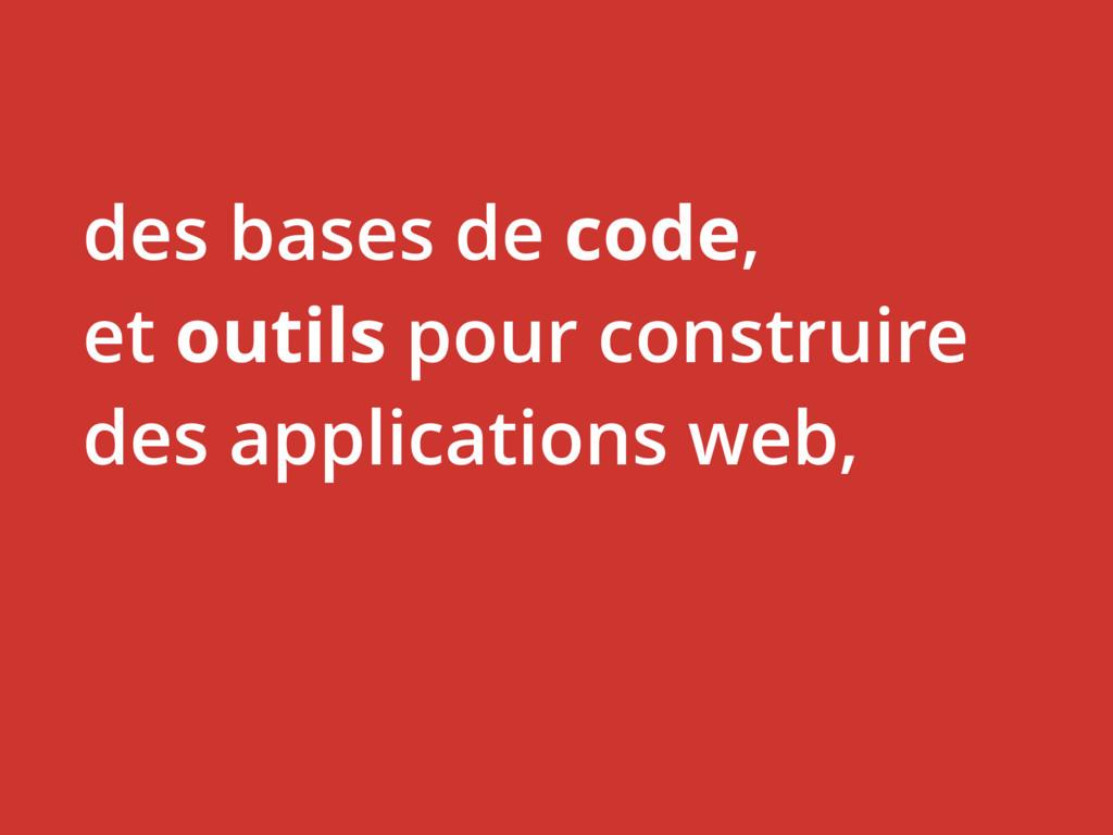 des bases de code, et outils pour construire de...