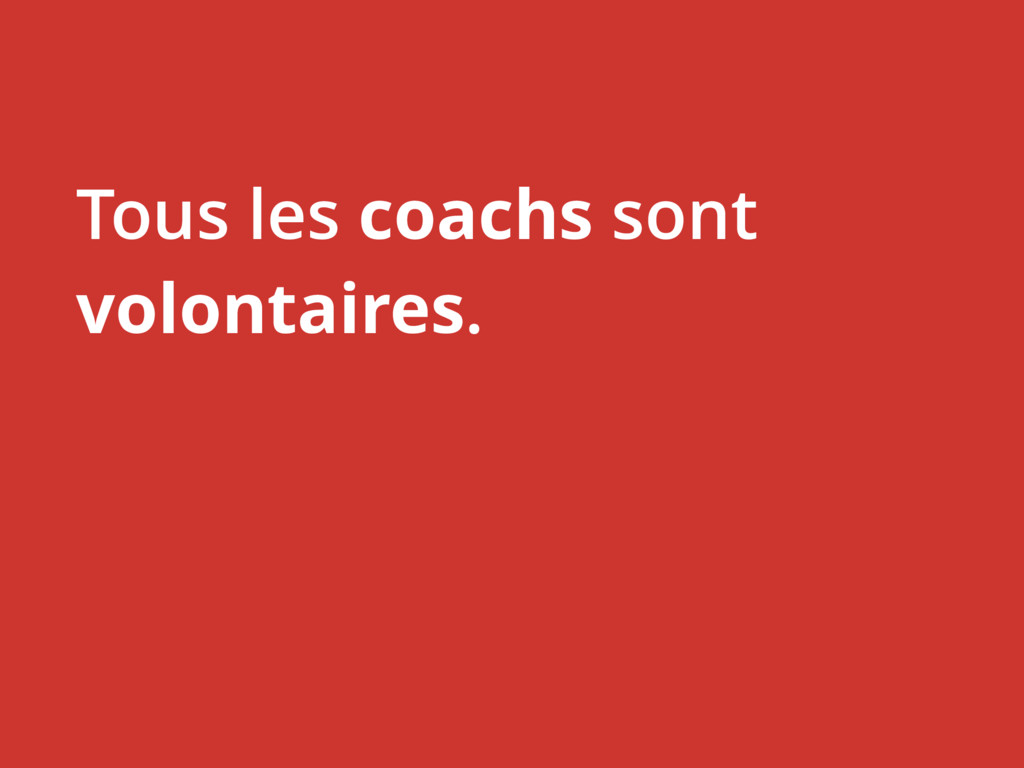 Tous les coachs sont volontaires.
