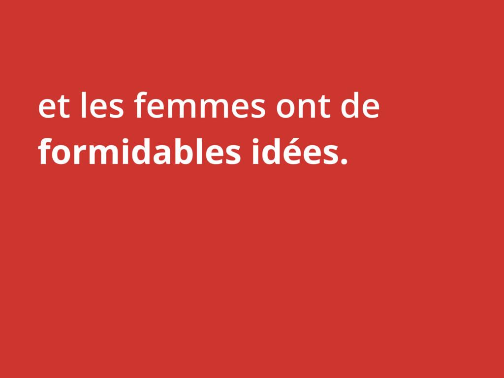 et les femmes ont de formidables idées.