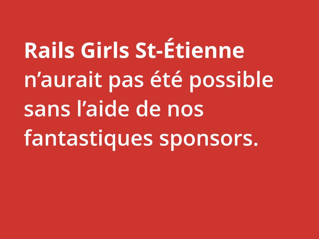 Rails Girls St-Étienne n'aurait pas été possibl...