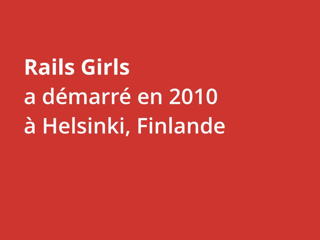Rails Girls a démarré en 2010 à Helsinki, Finla...