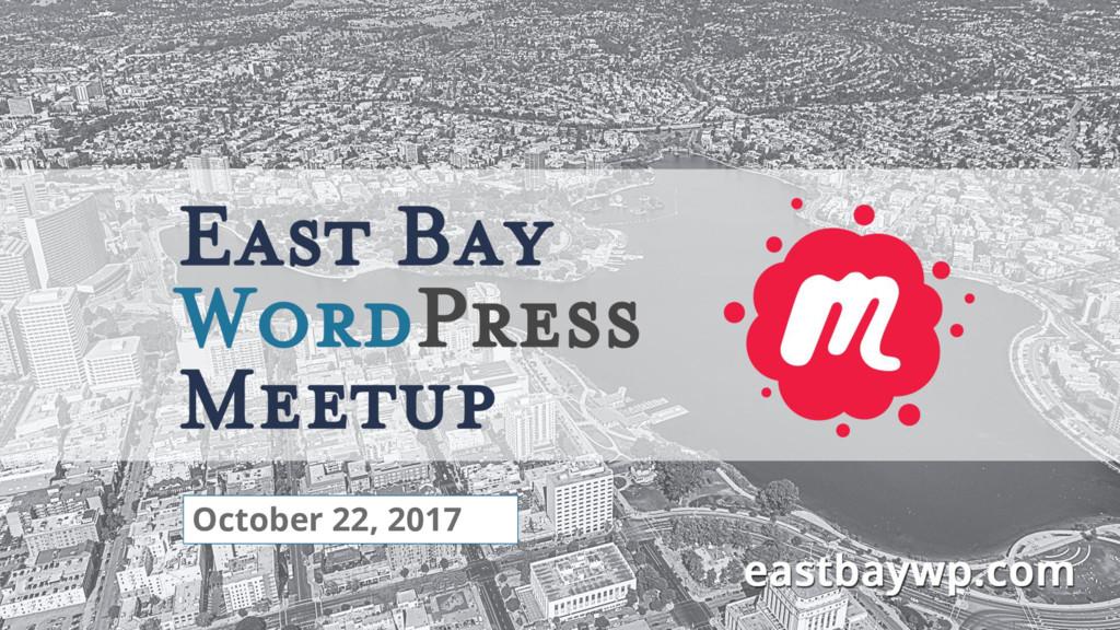 East Bay WordPress Meetup Presentation October ...