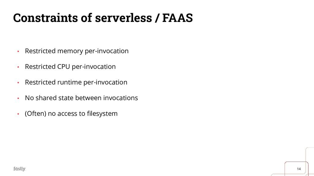 14 Constraints of serverless / FAAS • Restricte...