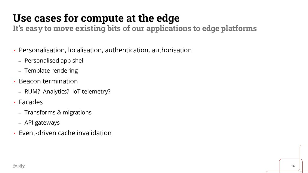 26 Use cases for compute at the edge It's easy ...