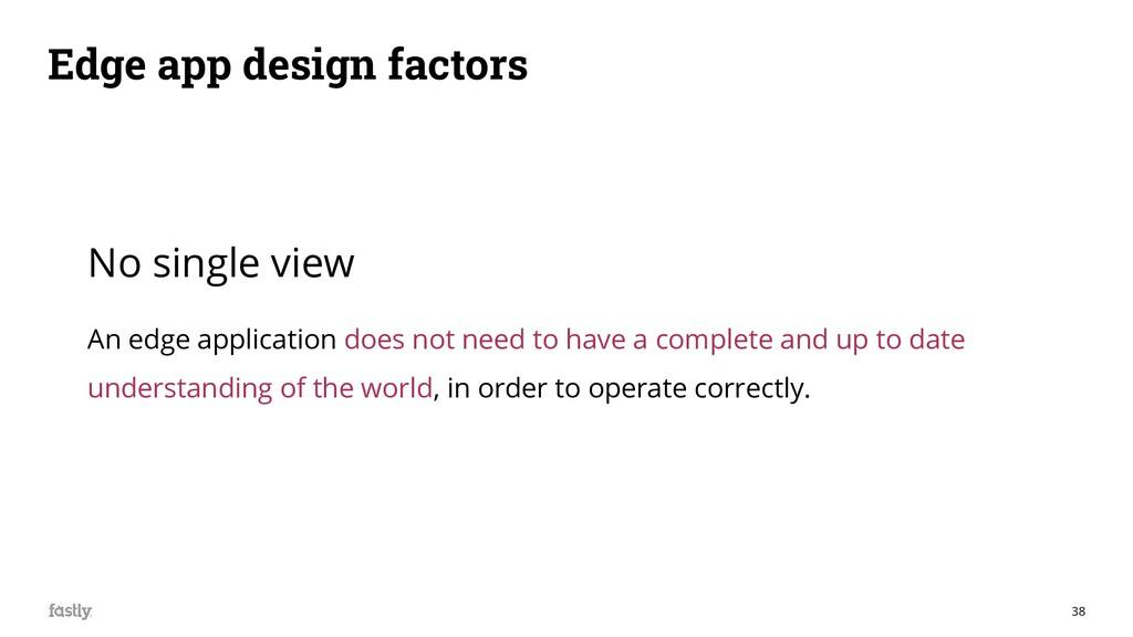 38 Edge app design factors No single view An ed...