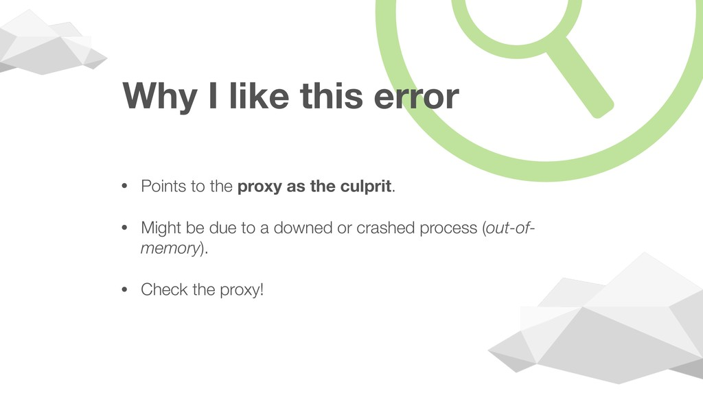 Why I like this error • Points to the proxy as ...