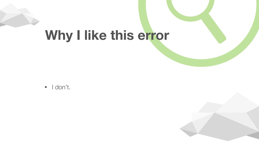Why I like this error • I don't.