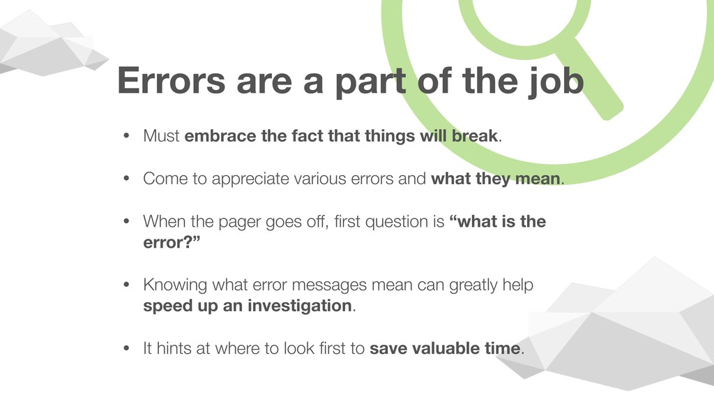 Errors are a part of the job • Must embrace the...