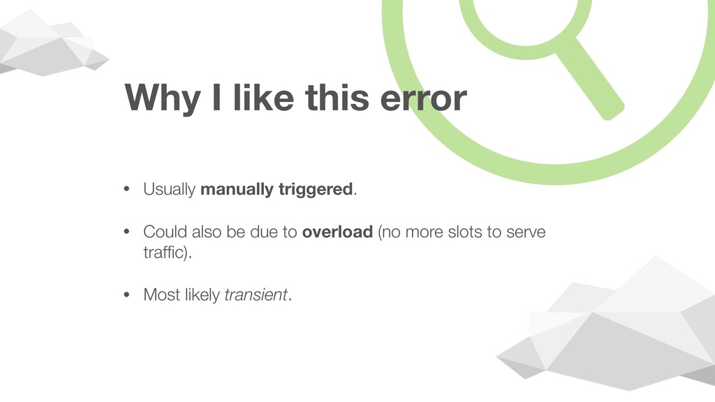 Why I like this error • Usually manually trigge...