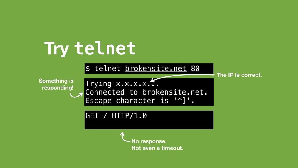 Try telnet $ telnet brokensite.net 80 Trying x....