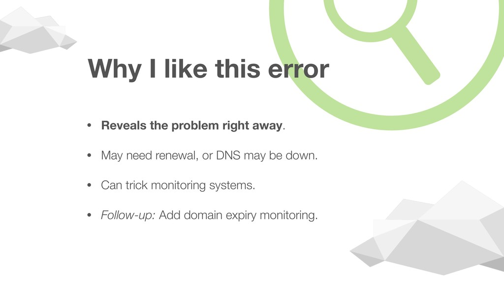 Why I like this error • Reveals the problem rig...