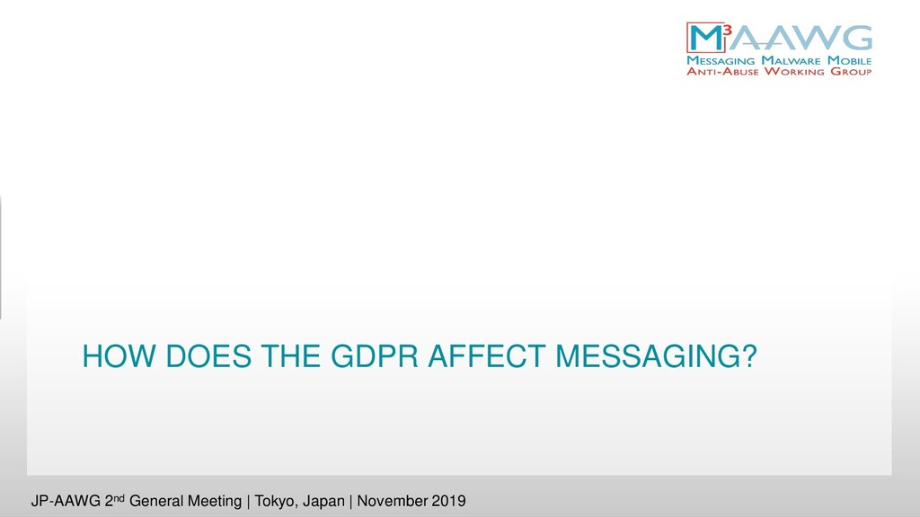 HOW DOES THE GDPR AFFECT MESSAGING? JP-AAWG 2nd...