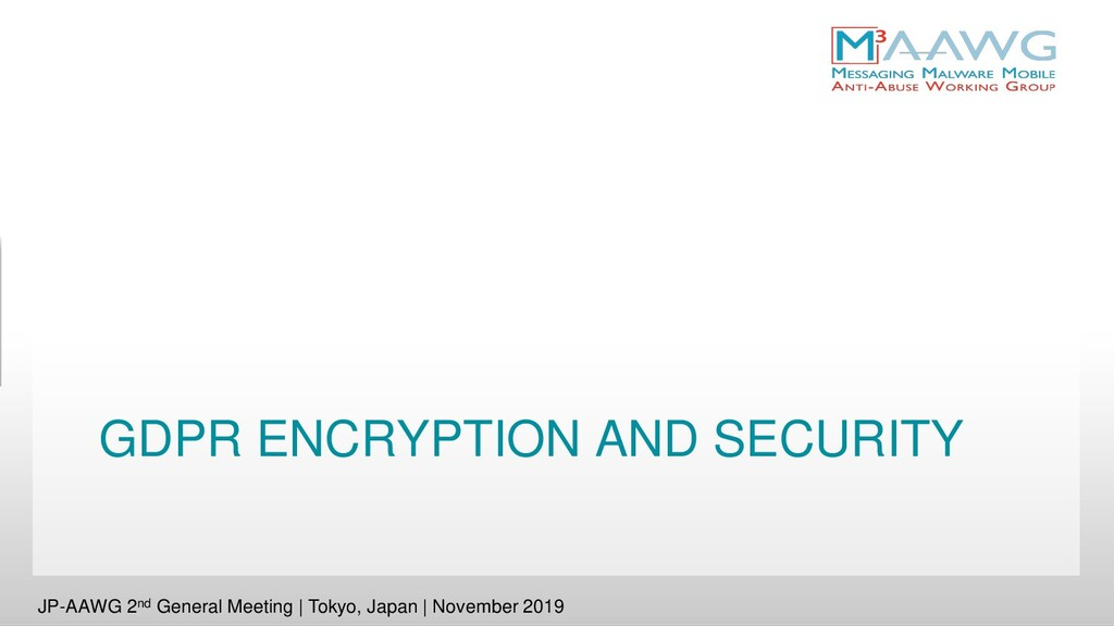GDPR ENCRYPTION AND SECURITY JP-AAWG 2nd Genera...