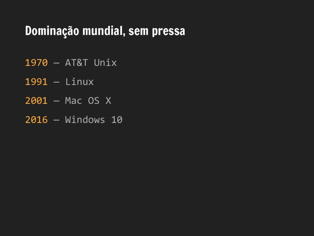 Dominação mundial, sem pressa 1970 — AT&T Unix ...
