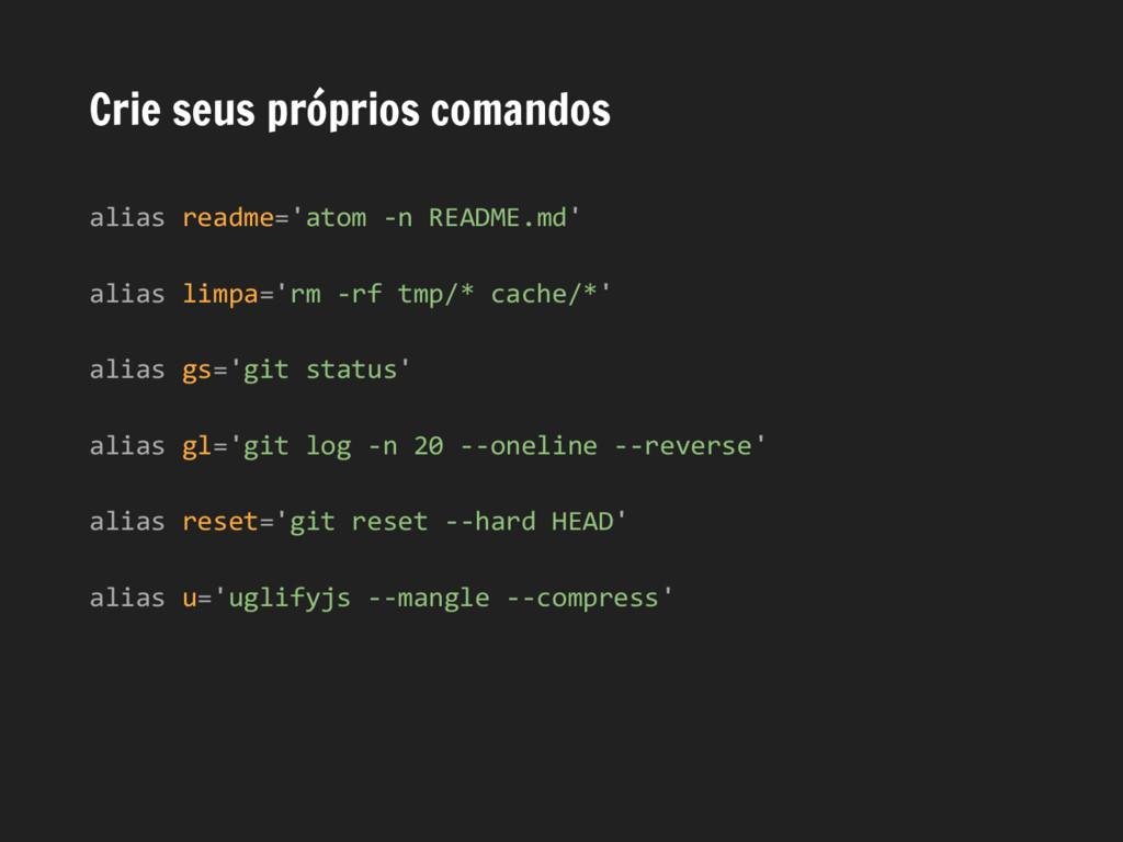 Crie seus próprios comandos alias readme='atom ...