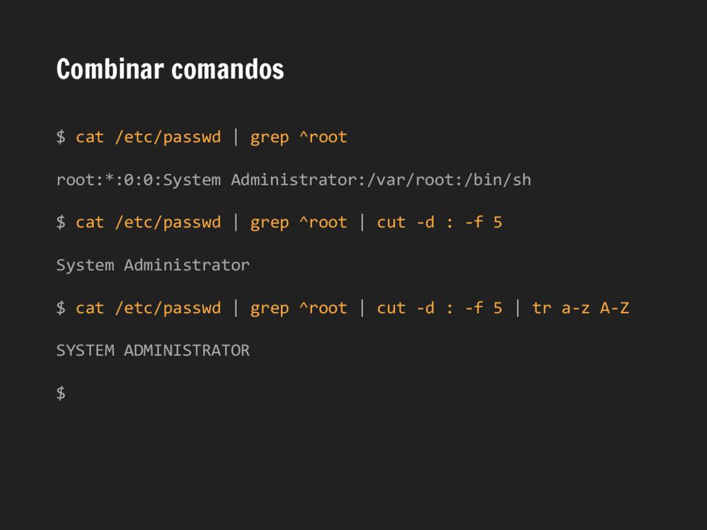 Combinar comandos $ cat /etc/passwd | grep ^roo...
