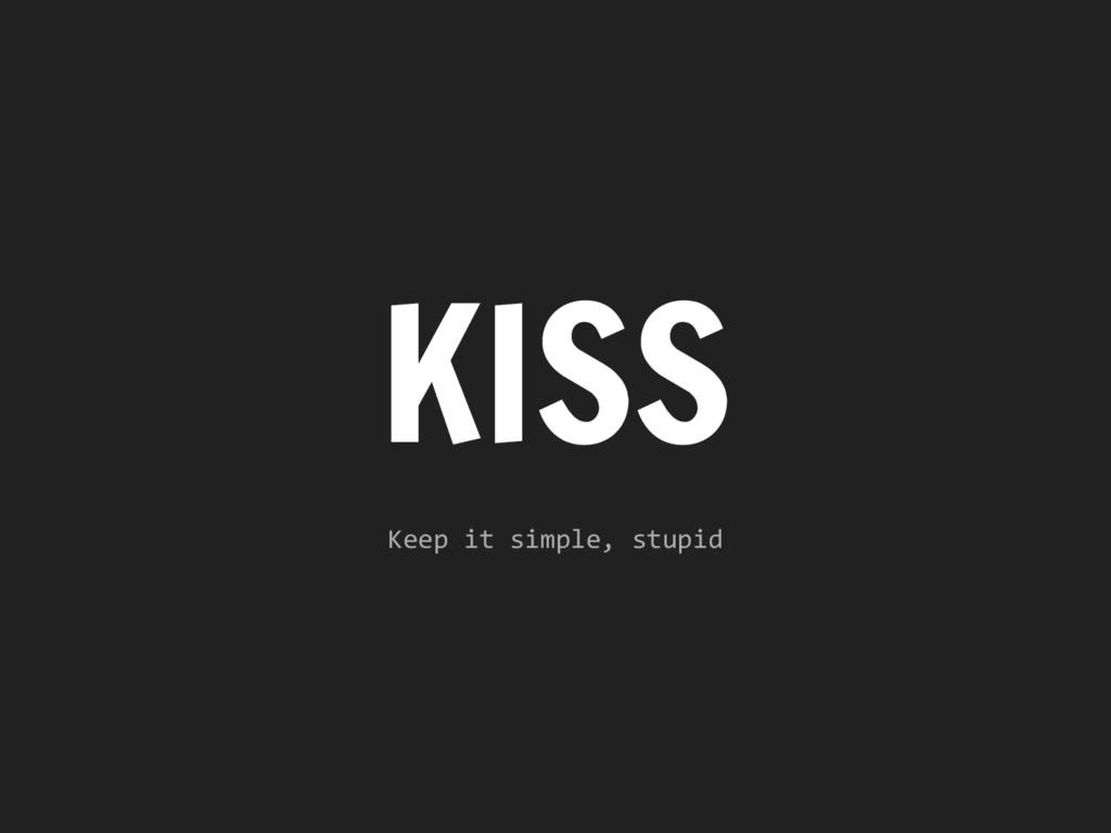 KISS Keep it simple, stupid