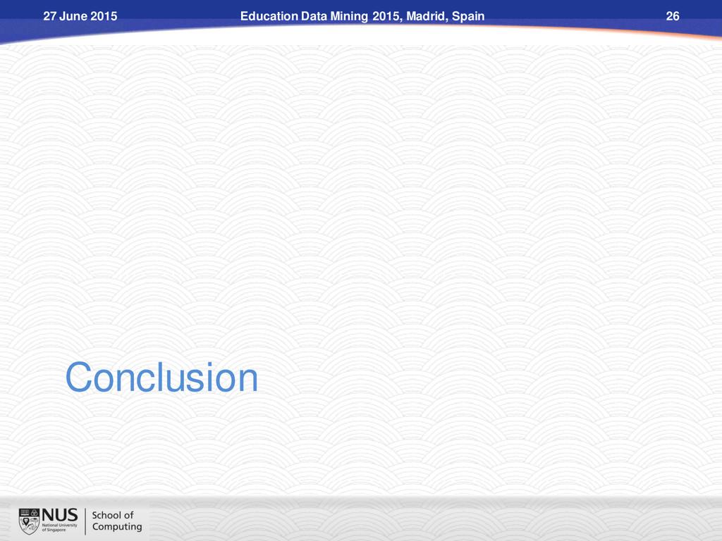 Conclusion Education Data Mining 2015, Madrid, ...
