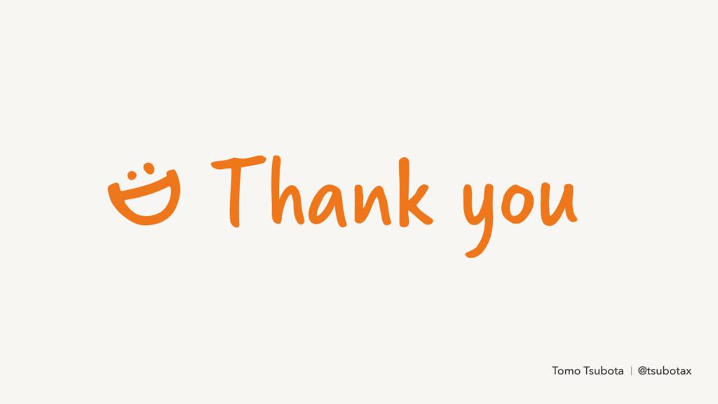 Thank you k you Tomo Tsubota @tsubotax