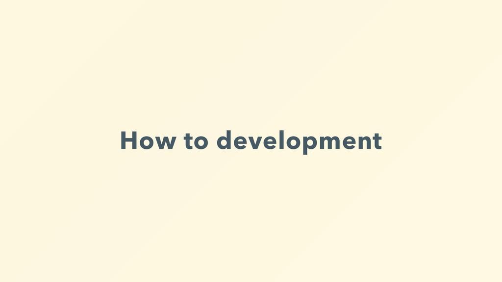 How to development