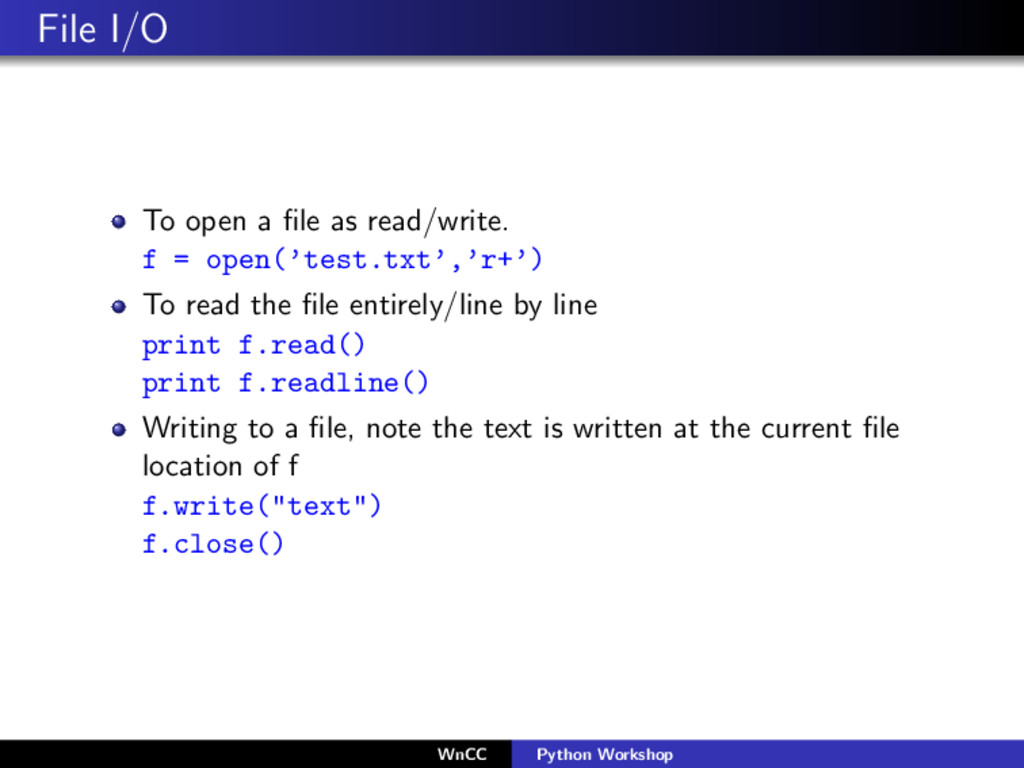 File I/O To open a file as read/write. f = open(...