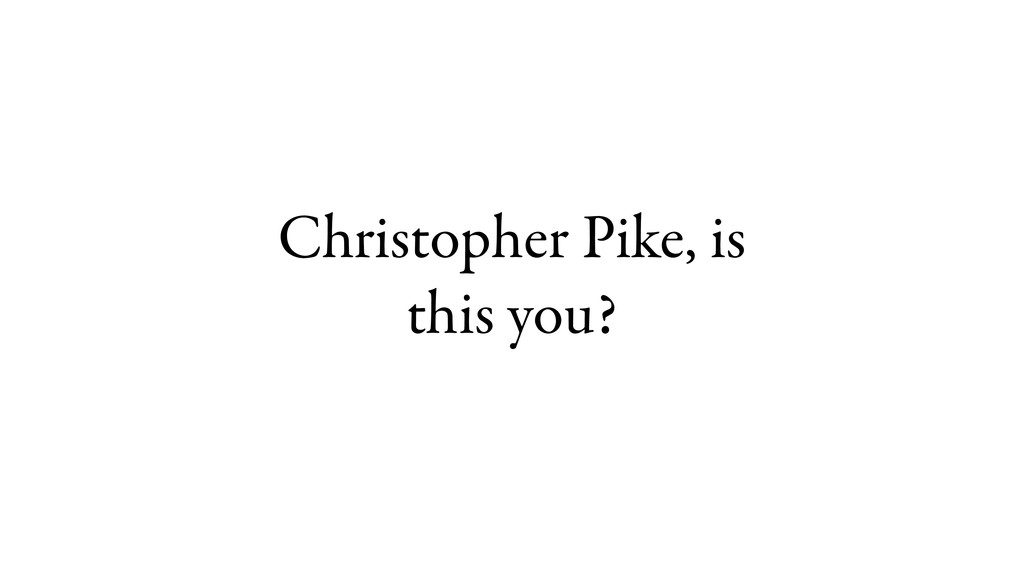 Christopher Pike, is this you?