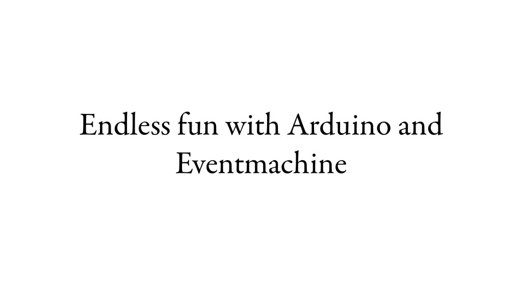 Endless fun with Arduino and Eventmachine