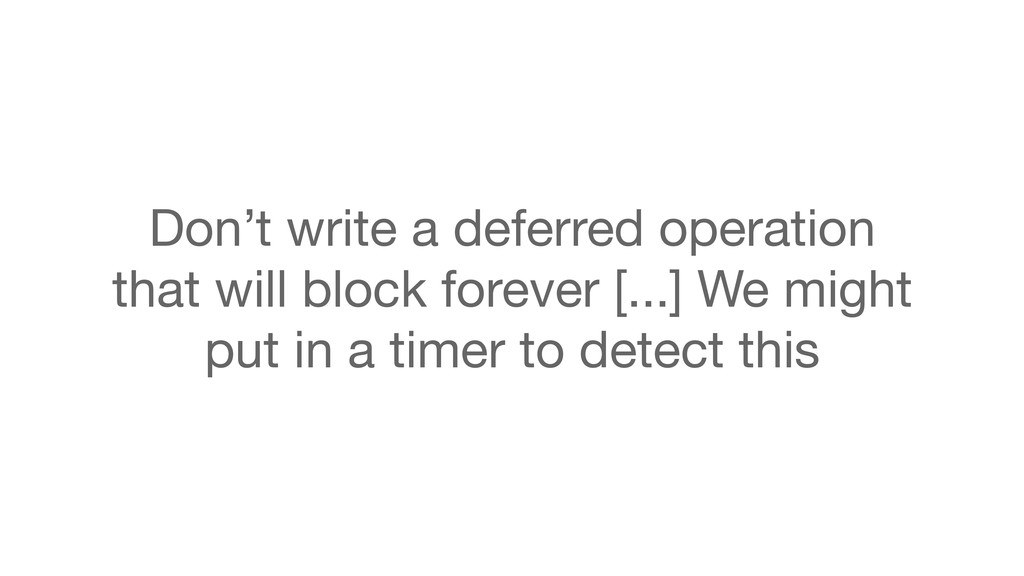 Don't write a deferred operation that will bloc...