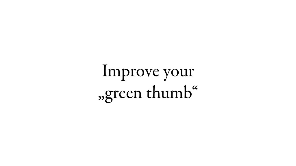 "Improve your  ""green thumb"""