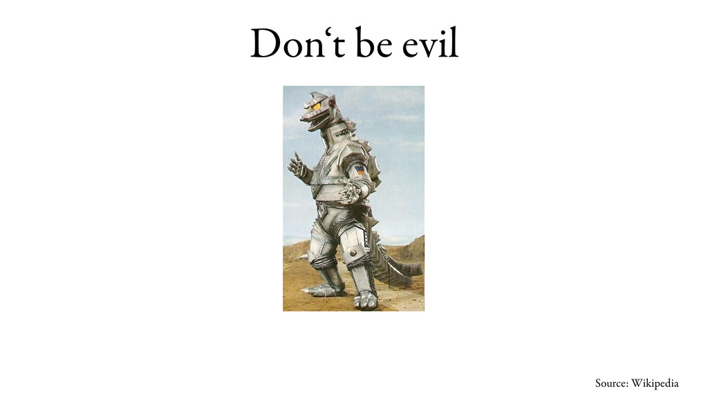 Don't be evil Source: Wikipedia