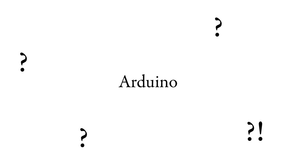 Arduino ? ? ? ?!