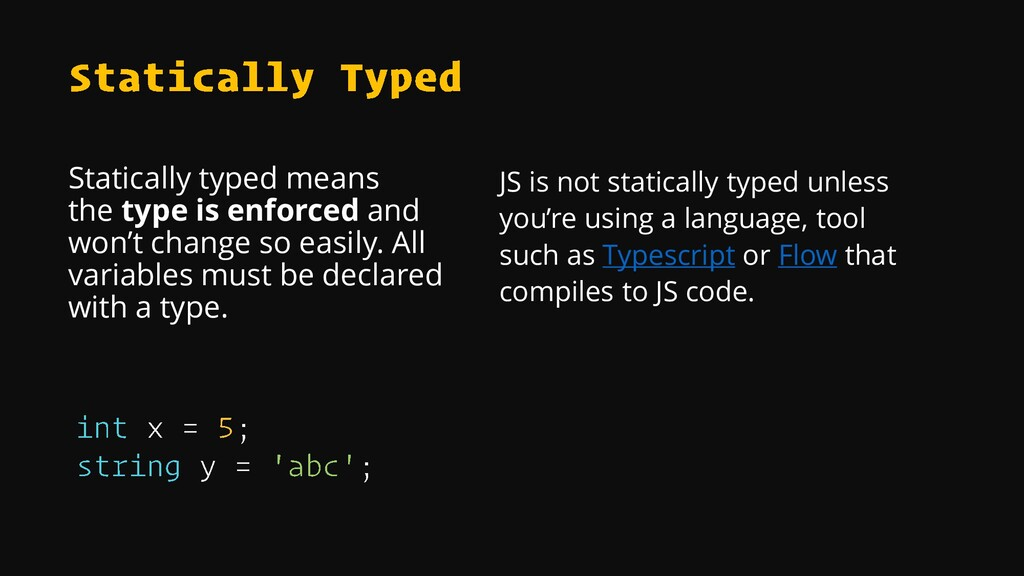 Statically typed means the type is enforced and...