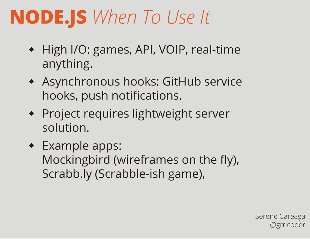 NODE.JS When To Use It  High I/O: games, API, ...