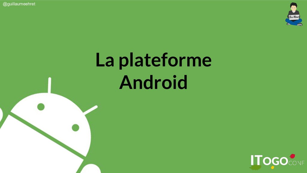 @guillaumeehret La plateforme Android