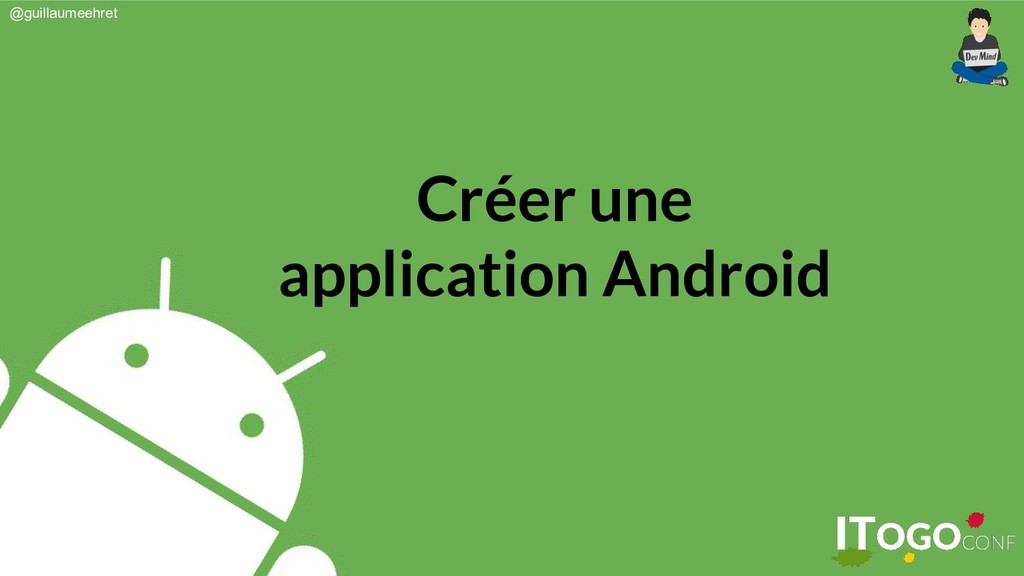 @guillaumeehret Créer une application Android