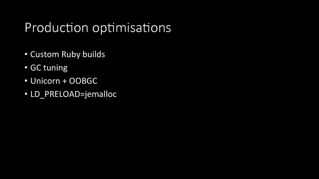 ProducIon opImisaIons • Custom Ruby bu...
