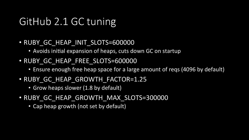 GitHub 2.1 GC tuning • RUBY_GC_HEAP_INIT_S...