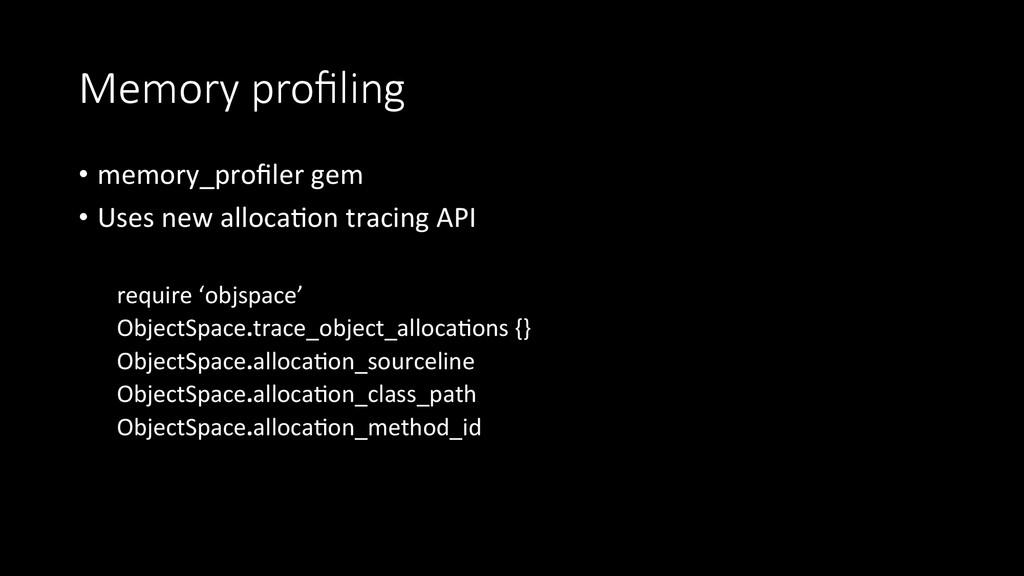 Memory profiling • memory_profiler gem  ...