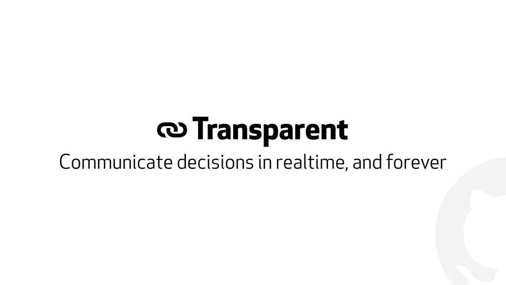 ! & Transparent Communicate decisions in realti...