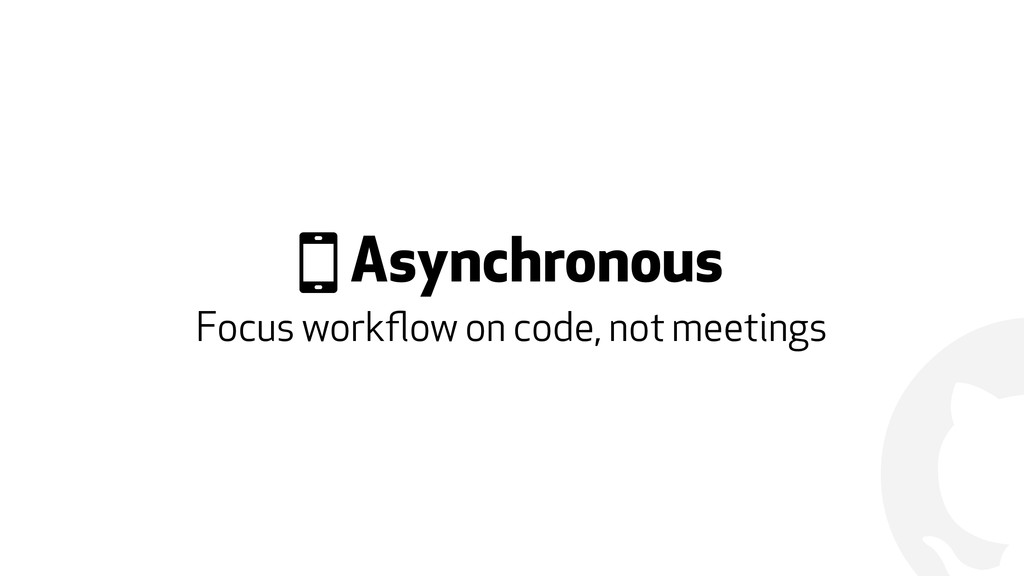 ! ' Asynchronous Focus workflow on code, not mee...