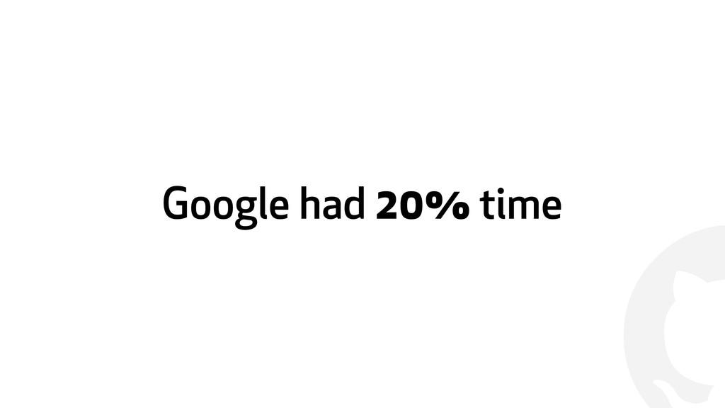 ! Google had 20% time