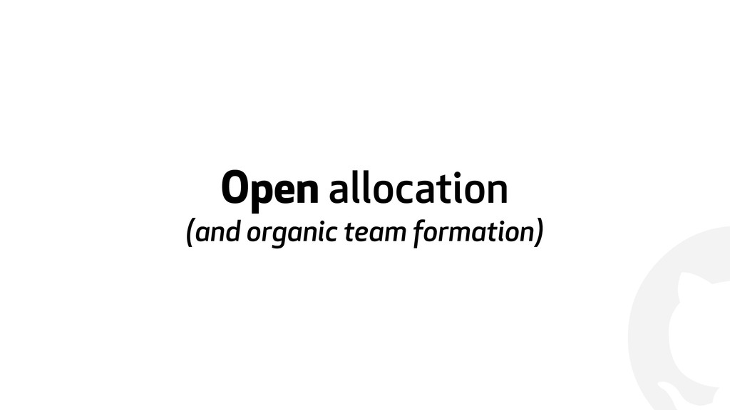 ! Open allocation (and organic team formation)